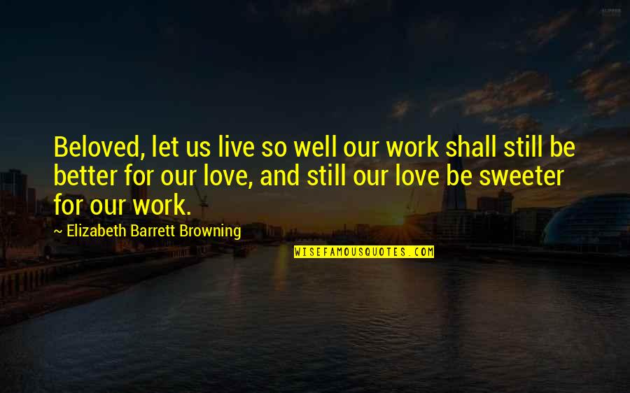 Google Docs Double Quotes By Elizabeth Barrett Browning: Beloved, let us live so well our work
