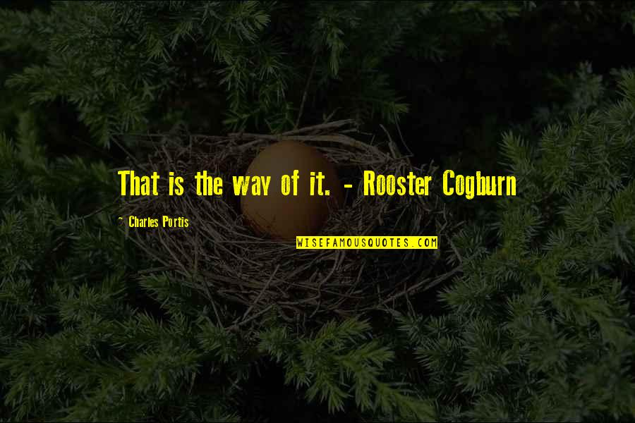 Google Stock Quotes By Charles Portis: That is the way of it. - Rooster