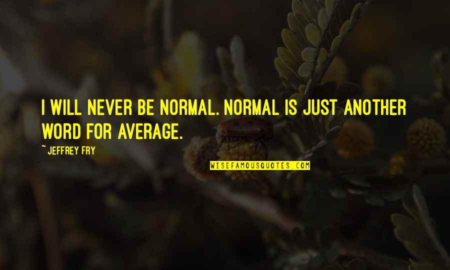 Google Web Services Stock Quotes By Jeffrey Fry: I will never be normal. Normal is just