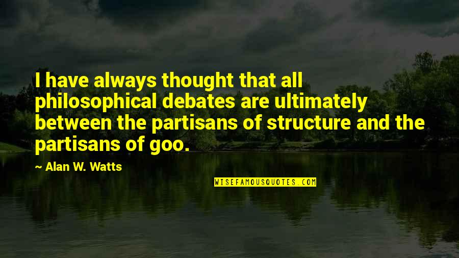 Goo's Quotes By Alan W. Watts: I have always thought that all philosophical debates