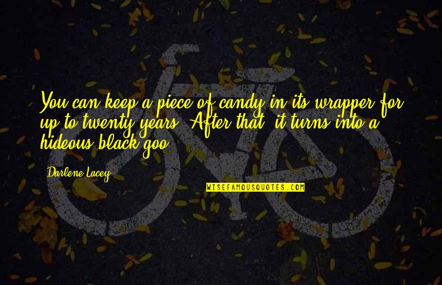 Goo's Quotes By Darlene Lacey: You can keep a piece of candy in