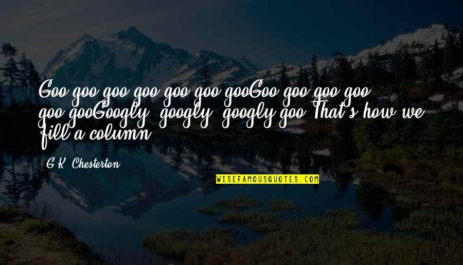 Goo's Quotes By G.K. Chesterton: Goo-goo goo-goo goo-goo gooGoo-goo goo-goo goo-gooGoogly, googly, googly