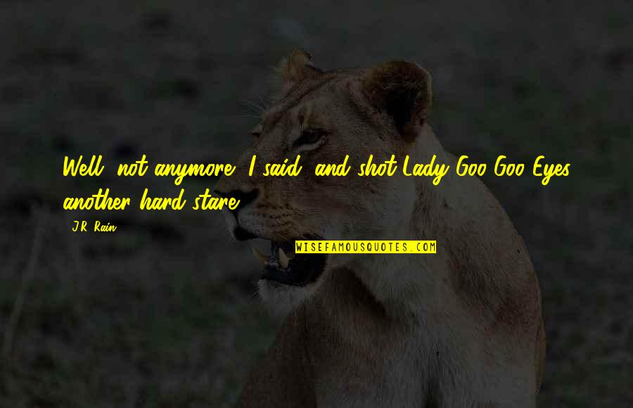 Goo's Quotes By J.R. Rain: Well, not anymore, I said, and shot Lady