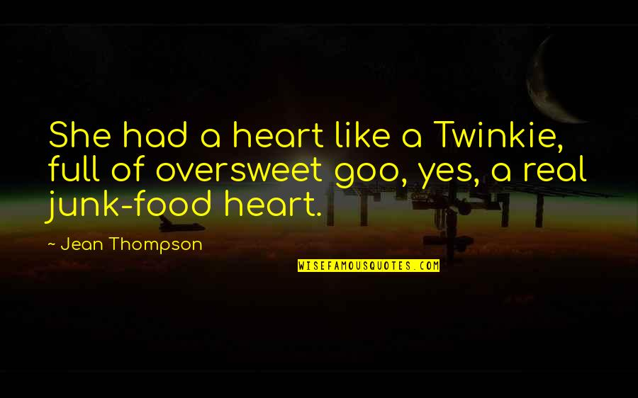 Goo's Quotes By Jean Thompson: She had a heart like a Twinkie, full
