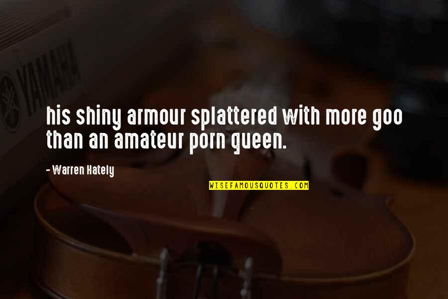 Goo's Quotes By Warren Hately: his shiny armour splattered with more goo than