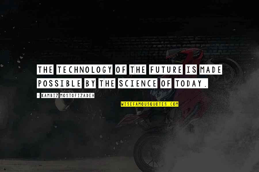 Gop Racist Quotes By Kambiz Mostofizadeh: The technology of the future is made possible