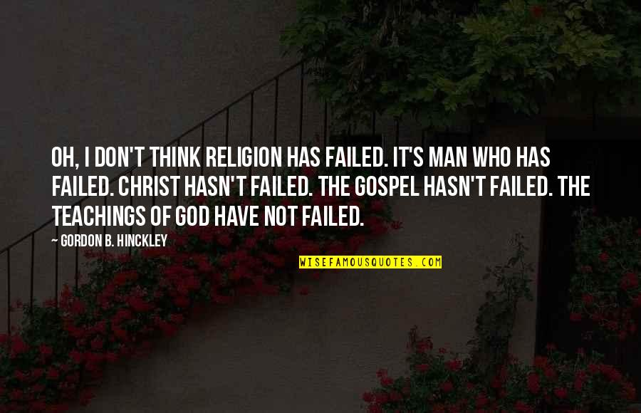 Gordon B Hinckley Quotes By Gordon B. Hinckley: Oh, I don't think religion has failed. It's