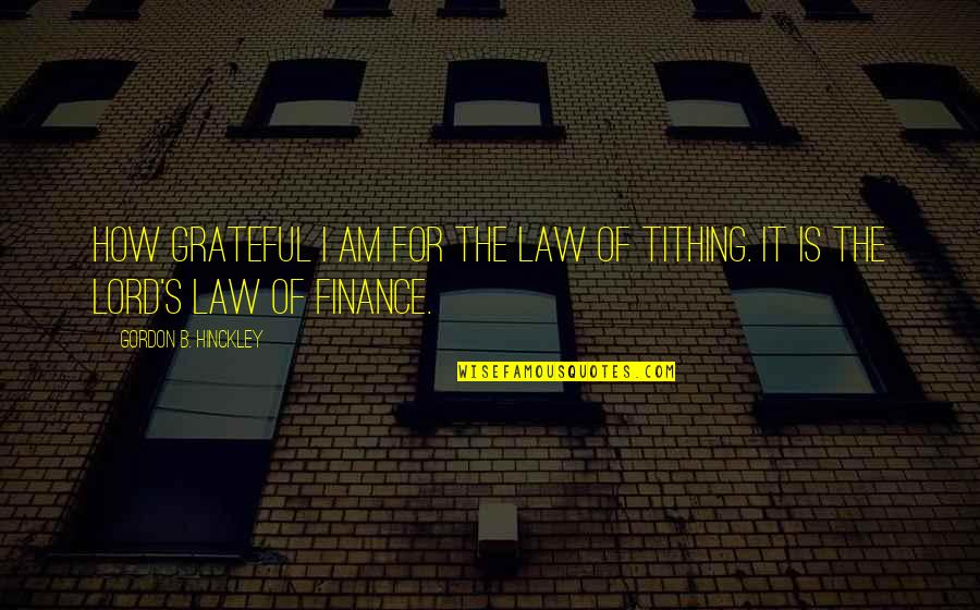 Gordon B Hinckley Quotes By Gordon B. Hinckley: How grateful I am for the law of