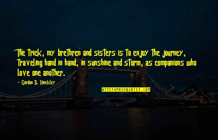 Gordon B Hinckley Quotes By Gordon B. Hinckley: The trick, my brethren and sisters is to