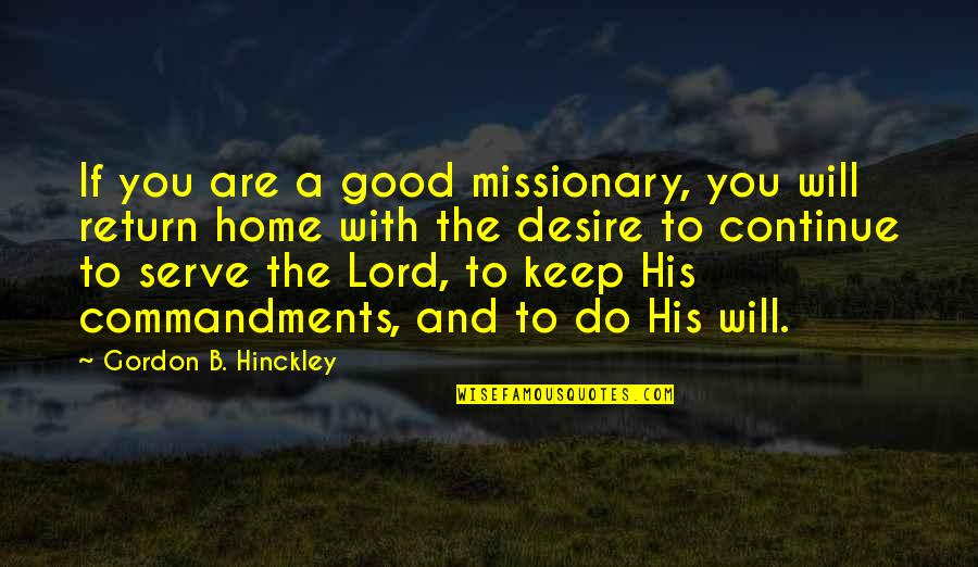 Gordon B Hinckley Quotes By Gordon B. Hinckley: If you are a good missionary, you will