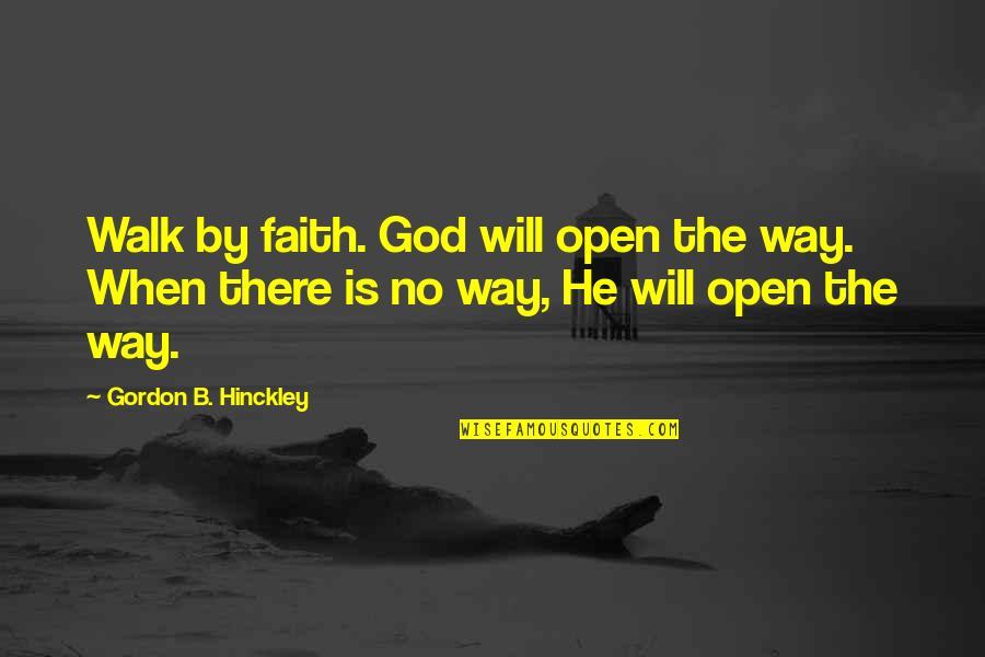 Gordon B Hinckley Quotes By Gordon B. Hinckley: Walk by faith. God will open the way.