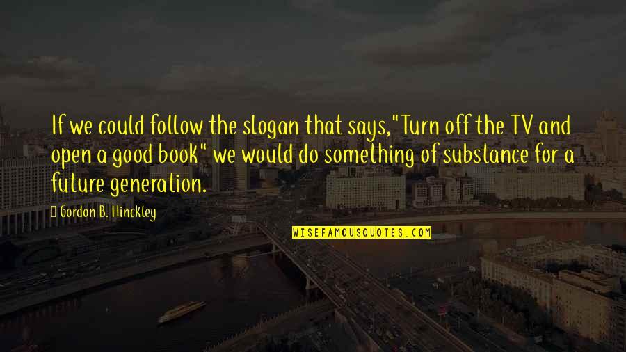 "Gordon B Hinckley Quotes By Gordon B. Hinckley: If we could follow the slogan that says,""Turn"