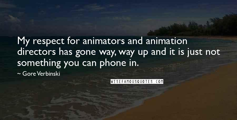 Gore Verbinski quotes: My respect for animators and animation directors has gone way, way up and it is just not something you can phone in.