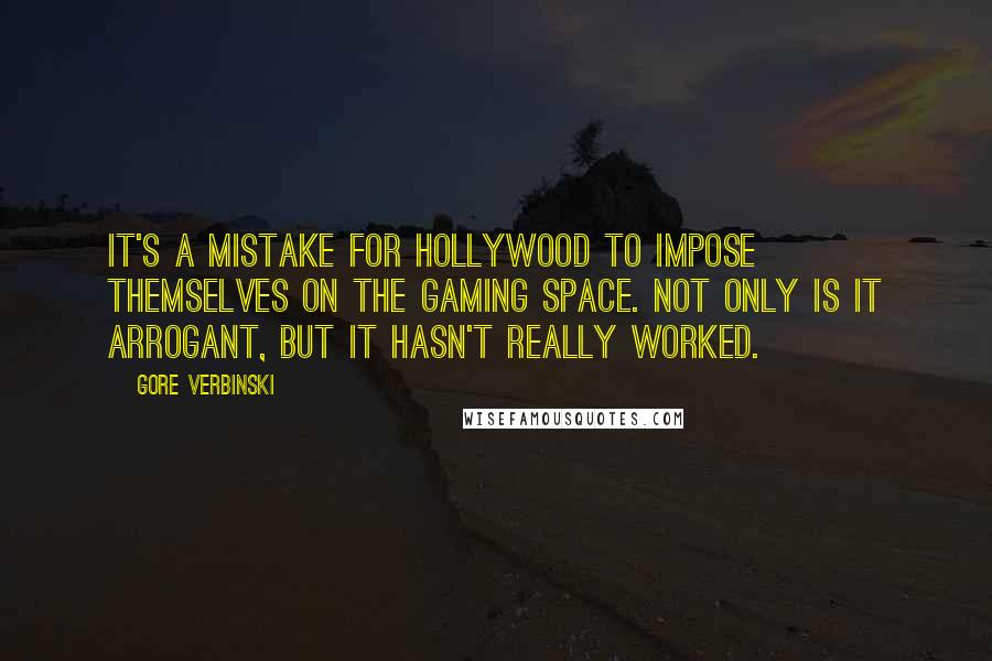 Gore Verbinski quotes: It's a mistake for Hollywood to impose themselves on the gaming space. Not only is it arrogant, but it hasn't really worked.