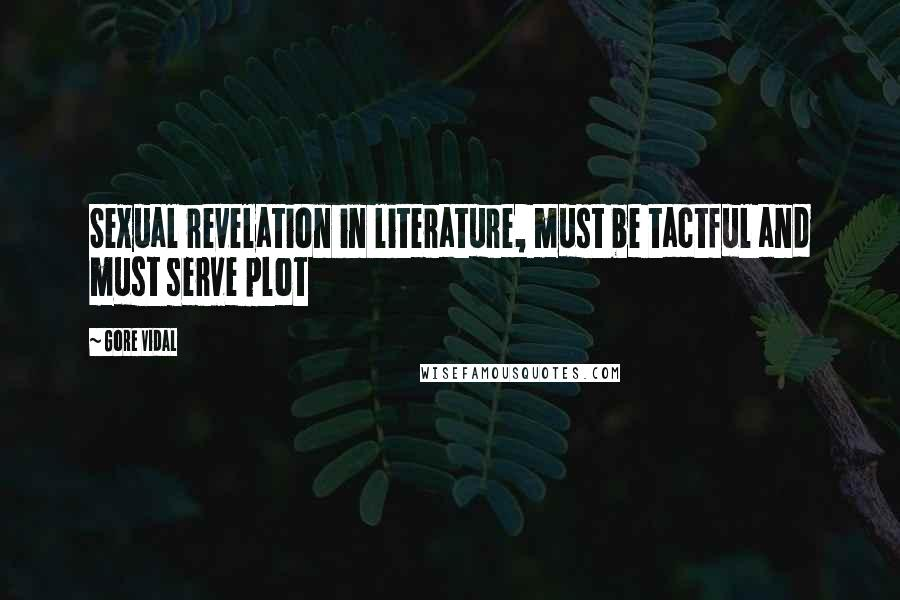 Gore Vidal quotes: Sexual revelation in literature, must be tactful and must serve plot