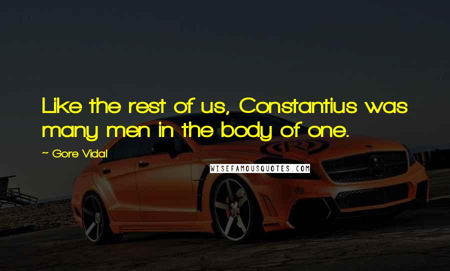 Gore Vidal quotes: Like the rest of us, Constantius was many men in the body of one.