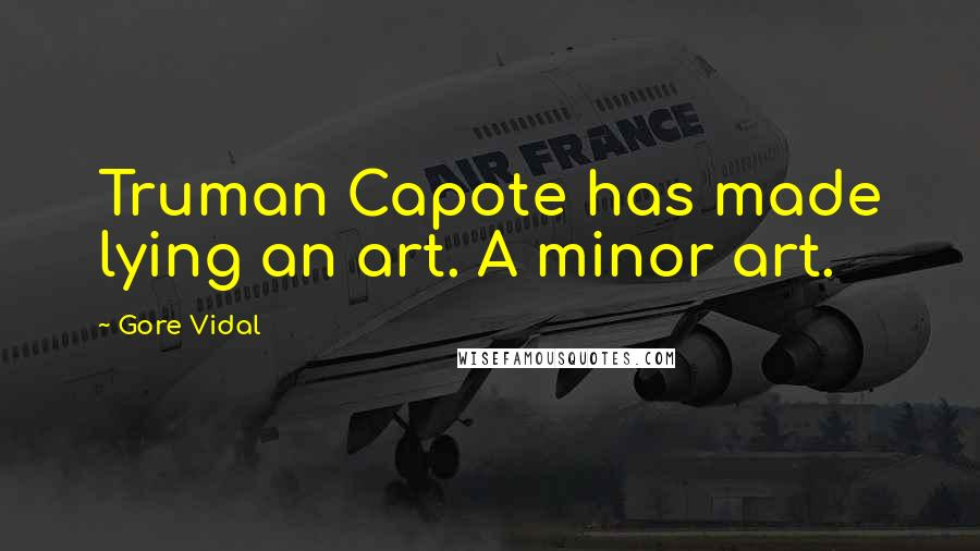 Gore Vidal quotes: Truman Capote has made lying an art. A minor art.