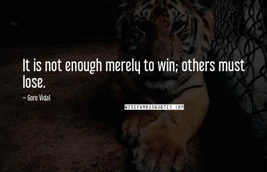 Gore Vidal quotes: It is not enough merely to win; others must lose.