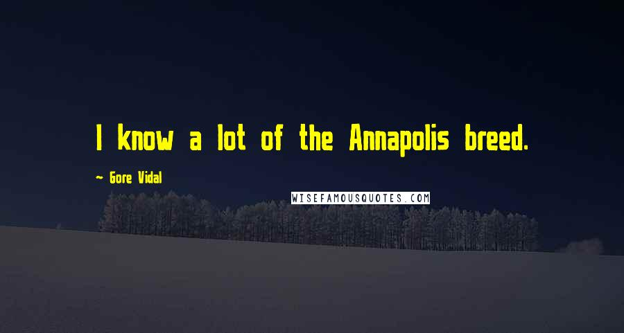 Gore Vidal quotes: I know a lot of the Annapolis breed.