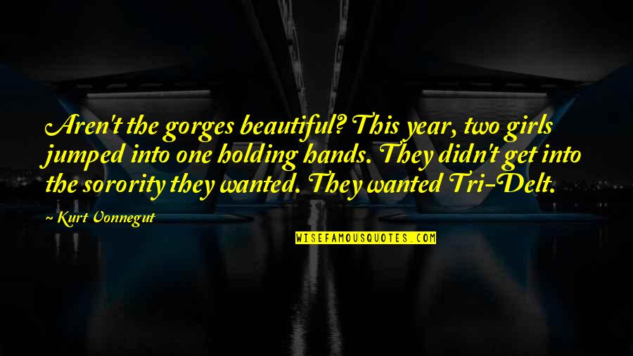 Gorges Quotes By Kurt Vonnegut: Aren't the gorges beautiful? This year, two girls