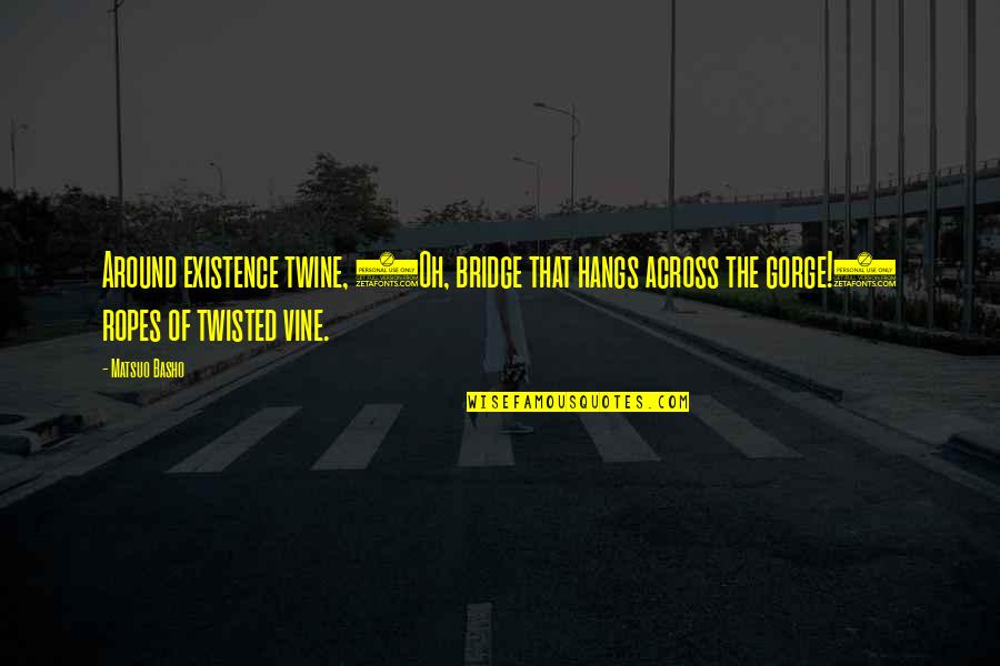 Gorges Quotes By Matsuo Basho: Around existence twine, (Oh, bridge that hangs across