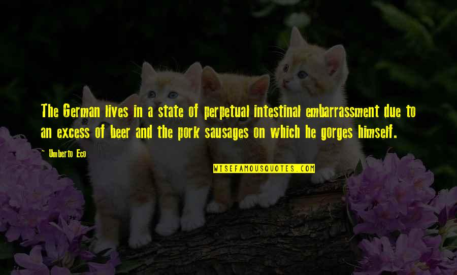 Gorges Quotes By Umberto Eco: The German lives in a state of perpetual