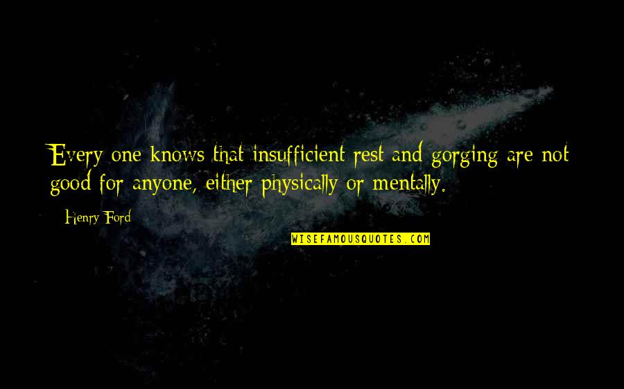 Gorging Quotes By Henry Ford: Every one knows that insufficient rest and gorging