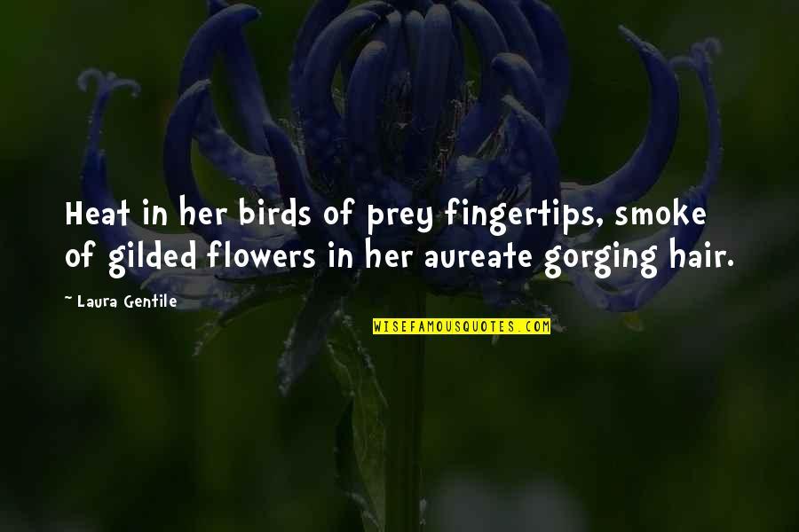 Gorging Quotes By Laura Gentile: Heat in her birds of prey fingertips, smoke