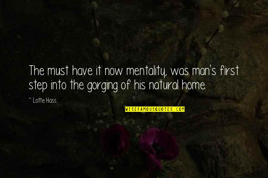 Gorging Quotes By Lotte Hass: The must have it now mentality, was man's