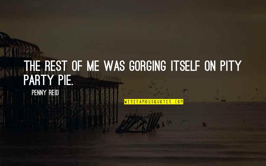 Gorging Quotes By Penny Reid: The rest of me was gorging itself on