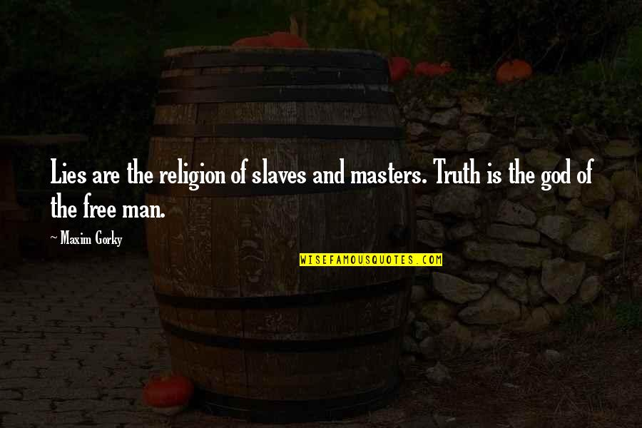 Gorky Maxim Quotes By Maxim Gorky: Lies are the religion of slaves and masters.