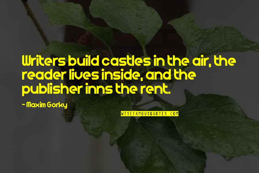 Gorky Maxim Quotes By Maxim Gorky: Writers build castles in the air, the reader