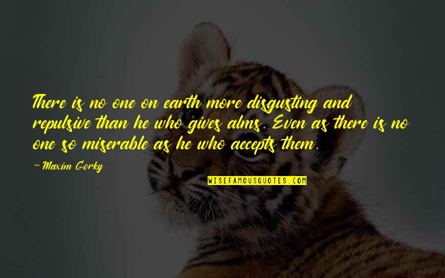 Gorky Maxim Quotes By Maxim Gorky: There is no one on earth more disgusting