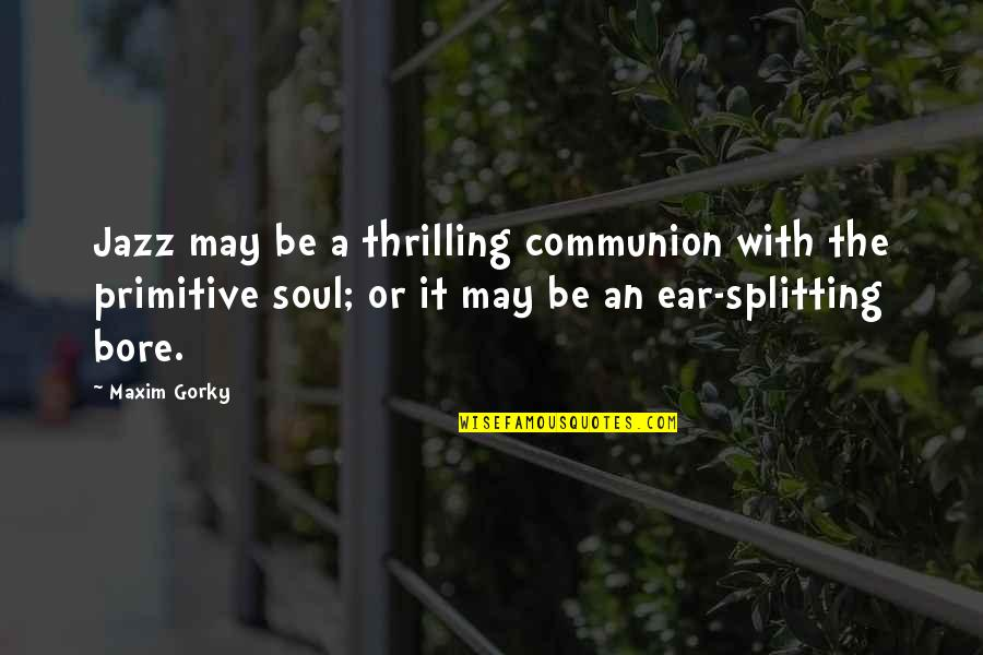 Gorky Maxim Quotes By Maxim Gorky: Jazz may be a thrilling communion with the