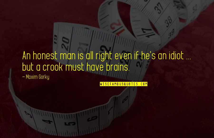 Gorky Maxim Quotes By Maxim Gorky: An honest man is all right even if