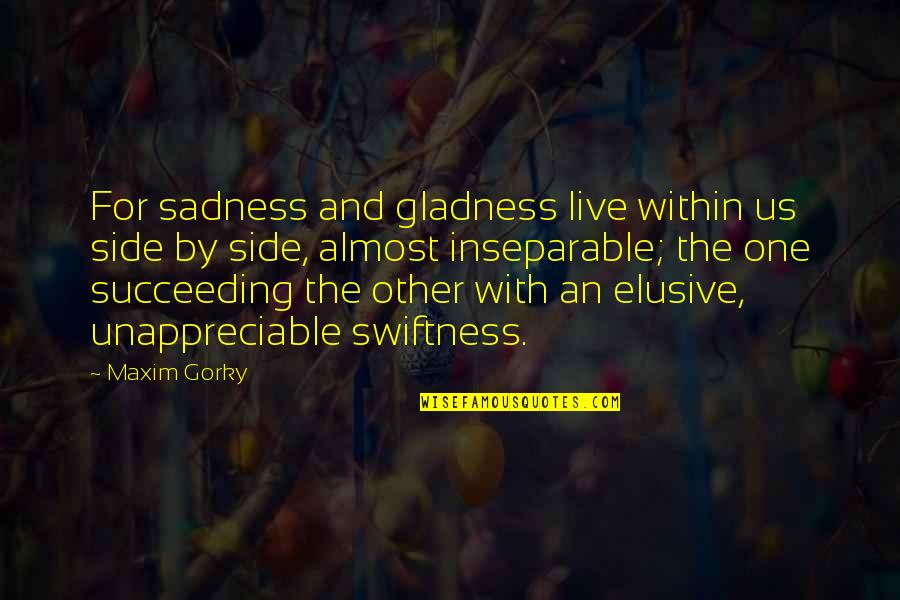 Gorky Maxim Quotes By Maxim Gorky: For sadness and gladness live within us side