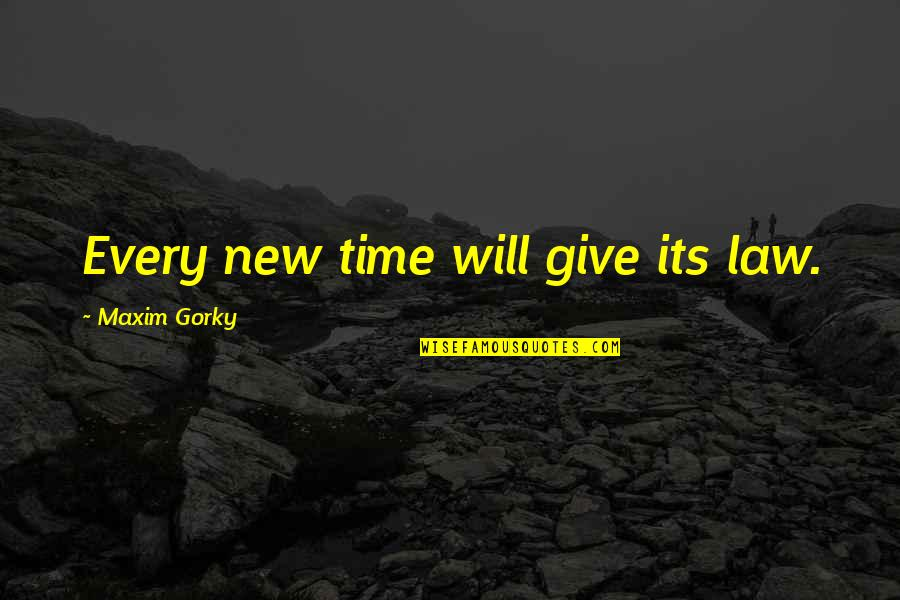 Gorky Maxim Quotes By Maxim Gorky: Every new time will give its law.