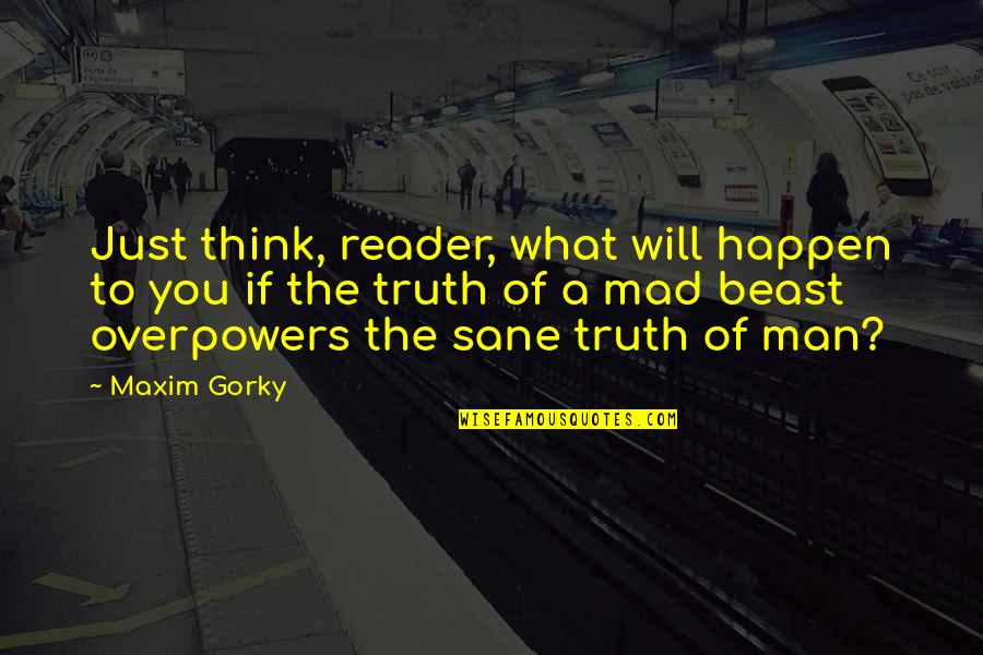 Gorky Maxim Quotes By Maxim Gorky: Just think, reader, what will happen to you