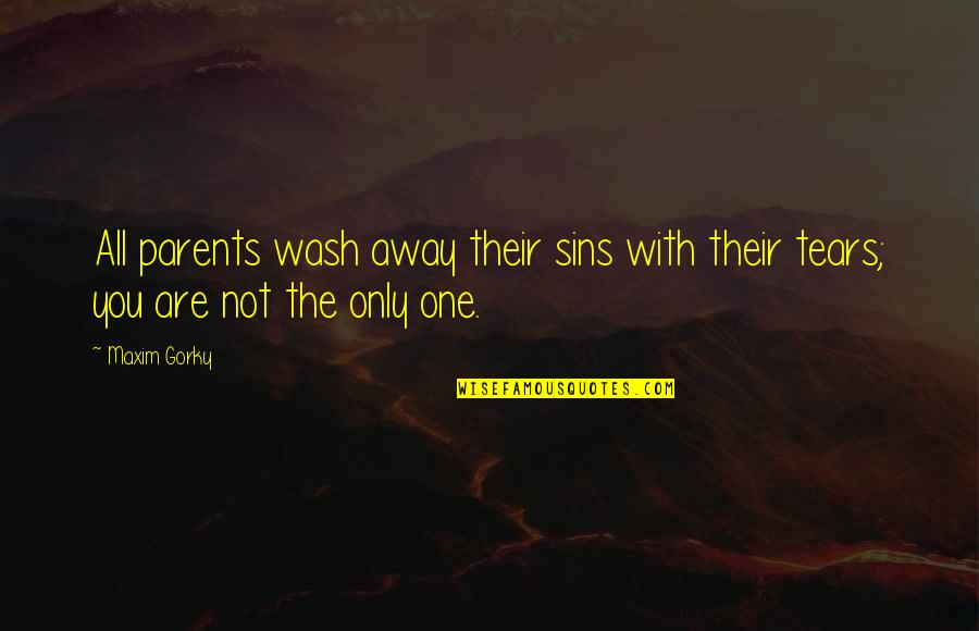 Gorky Maxim Quotes By Maxim Gorky: All parents wash away their sins with their