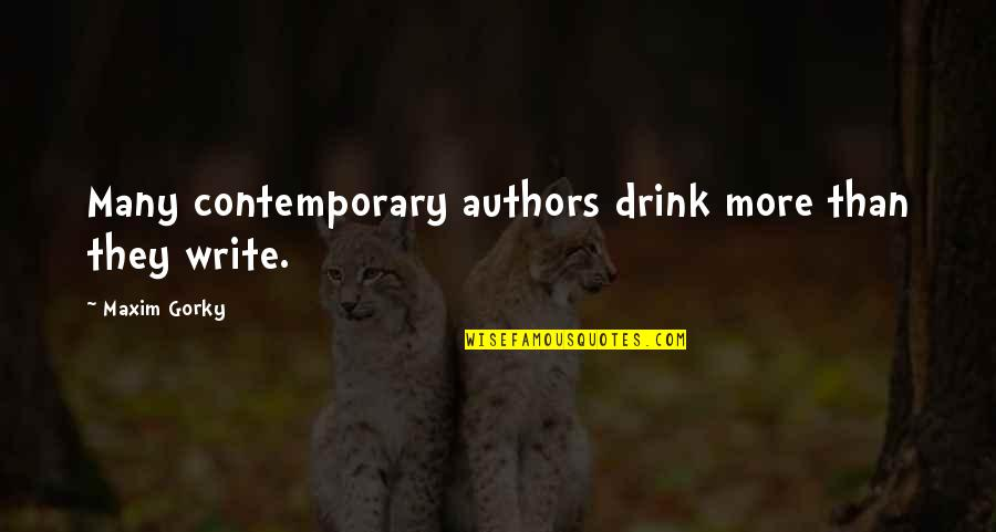 Gorky Maxim Quotes By Maxim Gorky: Many contemporary authors drink more than they write.