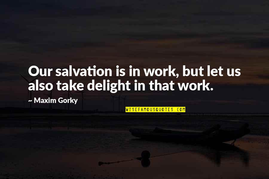 Gorky Maxim Quotes By Maxim Gorky: Our salvation is in work, but let us