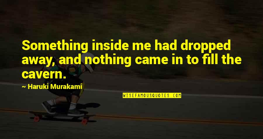 Gorrym Quotes By Haruki Murakami: Something inside me had dropped away, and nothing