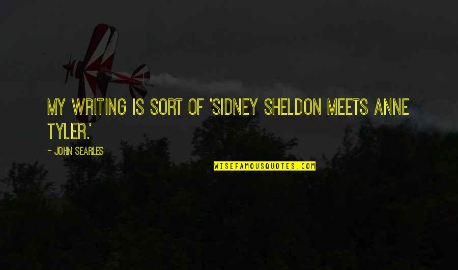 Gorrym Quotes By John Searles: My writing is sort of 'Sidney Sheldon meets