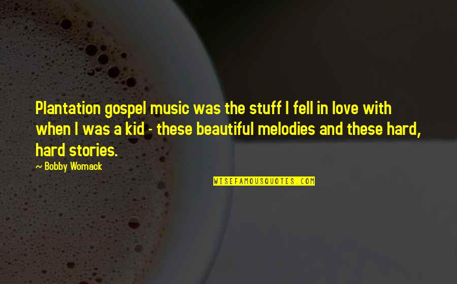 Gospel Music Quotes By Bobby Womack: Plantation gospel music was the stuff I fell