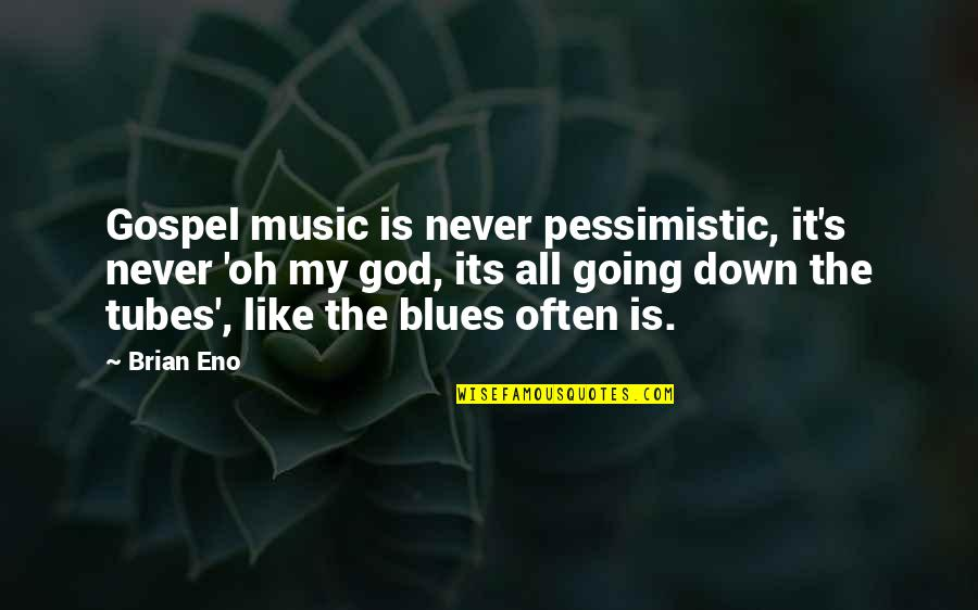 Gospel Music Quotes By Brian Eno: Gospel music is never pessimistic, it's never 'oh