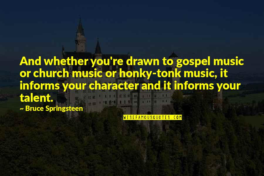 Gospel Music Quotes By Bruce Springsteen: And whether you're drawn to gospel music or