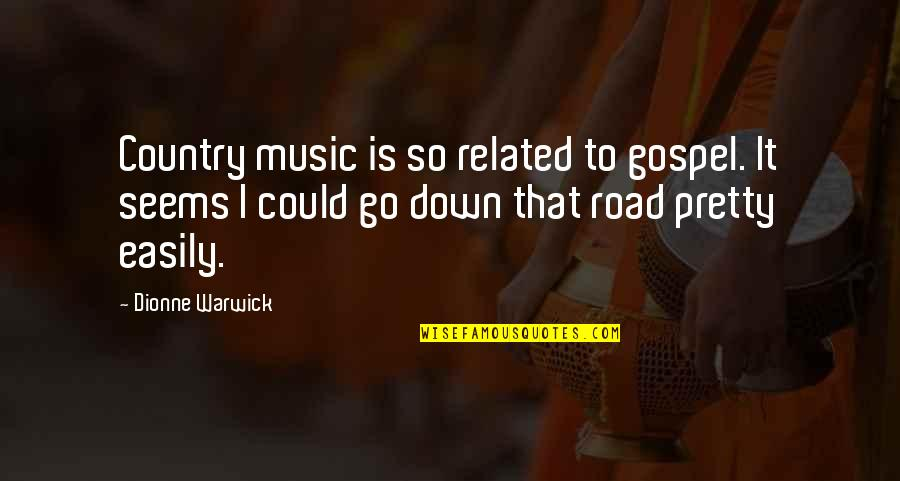 Gospel Music Quotes By Dionne Warwick: Country music is so related to gospel. It