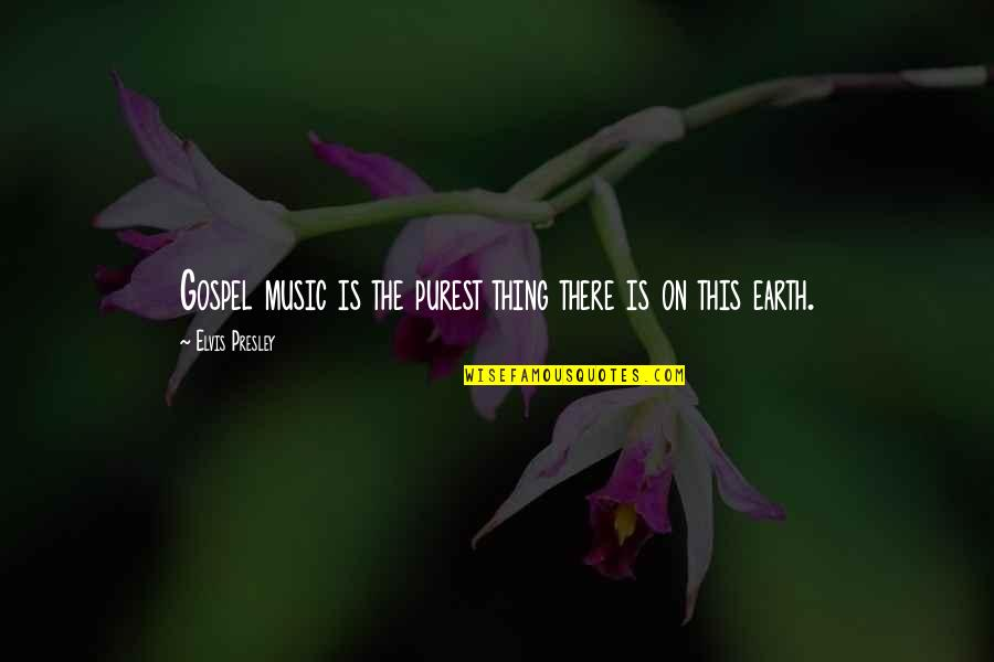 Gospel Music Quotes By Elvis Presley: Gospel music is the purest thing there is
