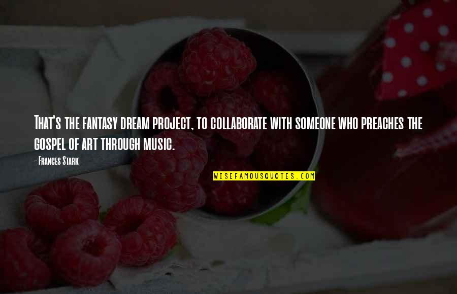 Gospel Music Quotes By Frances Stark: That's the fantasy dream project, to collaborate with