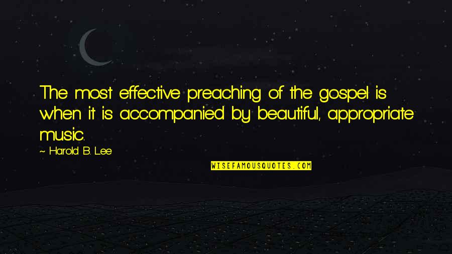 Gospel Music Quotes By Harold B. Lee: The most effective preaching of the gospel is